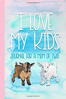 I Love My Kids: Journal for a Mom of Two - 2 Kids Mother's Day Gift for Her - Blank College-Ruled Lined Baby Goat Kid Note...