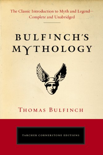 Bulfinch's Mythology: The Classic Introduction to Myth and Legend-Complete and Unabridged (Tarcher Cornerstone Editions)