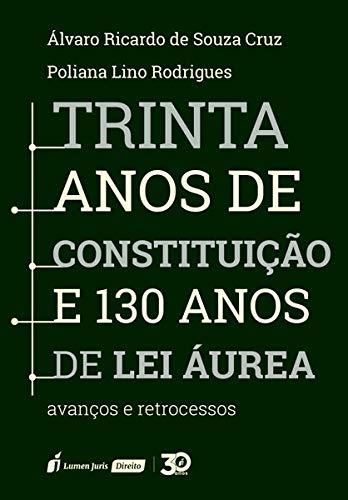 Trinta Anos De Constituição E 130 Anos De Lei Áurea – 2019
