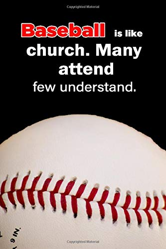 "Baseball is like church. Many attend few understand.: 120 blank lined pages size 6"" x 9"" Ideal gift for baseball lovers."
