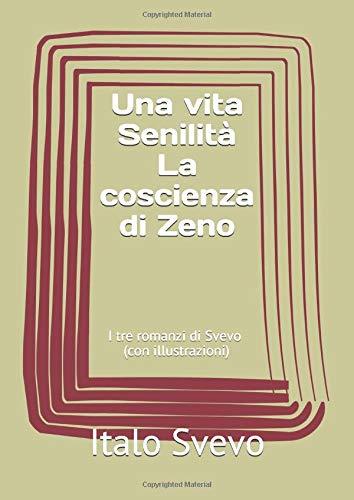 I tre romanzi di Italo Svevo: Una vita Senilità La coscienza di Zeno (con illustrazioni)