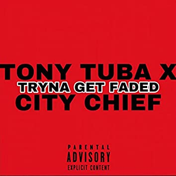 Tryna Get Faded (feat. City Chief)