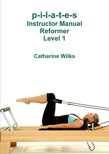 p-i-l-a-t-e-s Instructor Manual Reformer Level 1