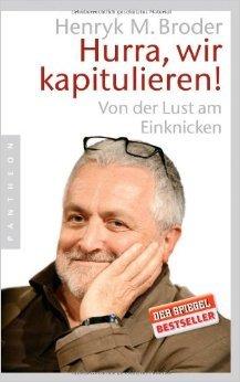 Hurra, wir kapitulieren! von Henryk M. Broder ( 5. November 2007 )