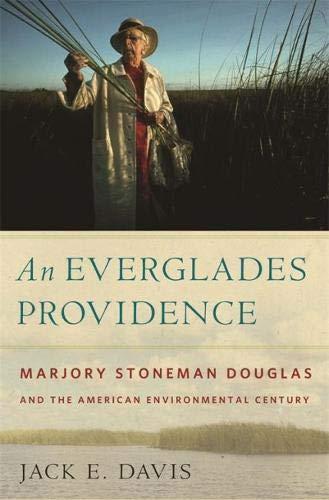 An Everglades Providence: Marjory Stoneman Douglas and the American Environmental Century (Environmental History and the American South Ser.)