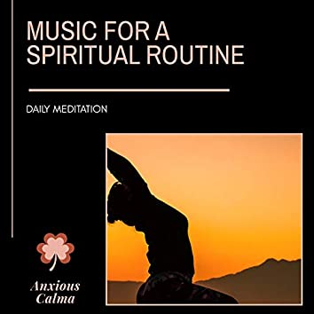Music For A Spiritual Routine - Daily Meditation