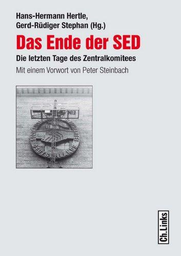 Das Ende der SED: Die letzten Tage des Zentralkomitees (Forschungen zur DDR-Gesellschaft)