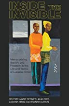 Inside the invisible: Memorialising Slavery and Freedom in the Life and Works of Lubaina Himid (Liverpool Studies in International Slavery LUP)
