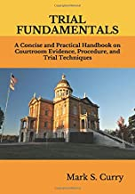 Trial Fundamentals: A Concise Handbook on the Basics of Courtroom Evidence, Procedure & Tactics