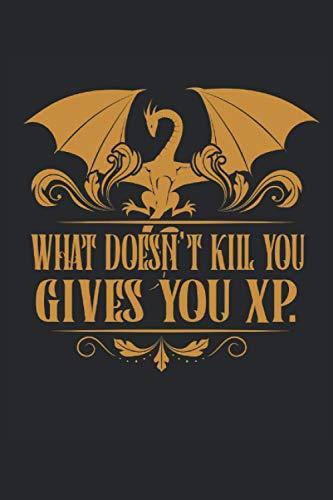 What doesn't kill you gives you XP.: Tabletop RPG Suchti XP Drache Kerker DnD Geschenke Notizbuch liniert (A5 Format, 15,24 x 22,86 cm, 120 Seiten)