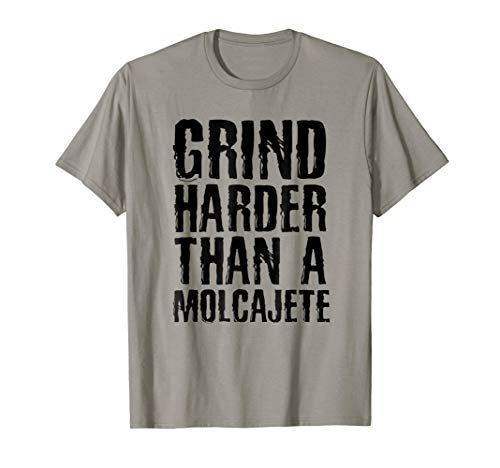 Grind Harder Than A Molcajete Funny Mexican T-shirt