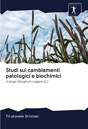 Studi sui cambiamenti patologici e biochimici: Il sorgo (Sorghum vulgare (L.)