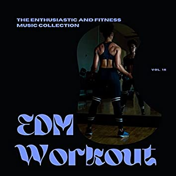 EDM Workout - The Enthusiastic And Fitness Music Collection, Vol 16