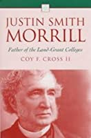 Justin Smith Morrill: Father of the Land-Grant Colleges