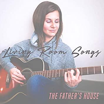 The Father's House (Living Room Songs)
