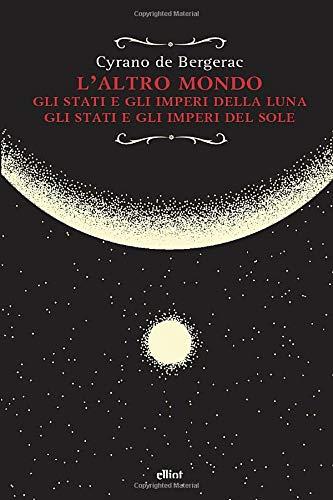 L'altro mondo: Gli Stati e gli Imperi della Luna. Gli Stati e gli Imperi del Sole