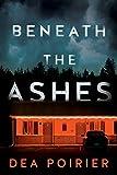 Beneath the Ashes (The Calderwood Cases, 2, Band 2) - Dea Poirier