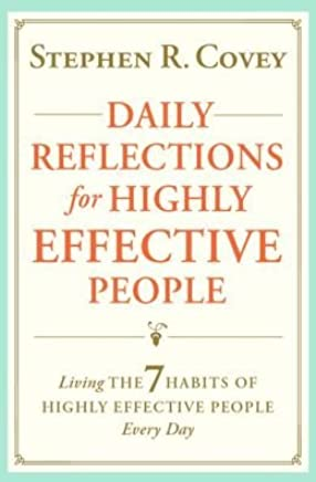Daily Reflections for Highly Effective People: Living The Seven Habits of Highly Successful People Every Day by Stephen R. Covey (2014-08-02)