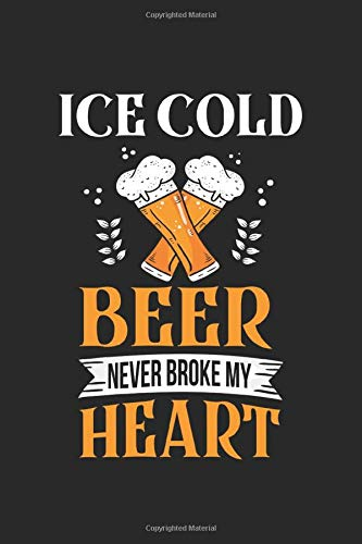 Ice Cold beer never broke my heart: Eiskaltes Bier Liebhaber trinken Barkeeper Biergläser Notizbuch DIN A5 120 Seiten für Notizen, Zeichnungen, Formeln | Organizer Schreibheft Planer Tagebuch