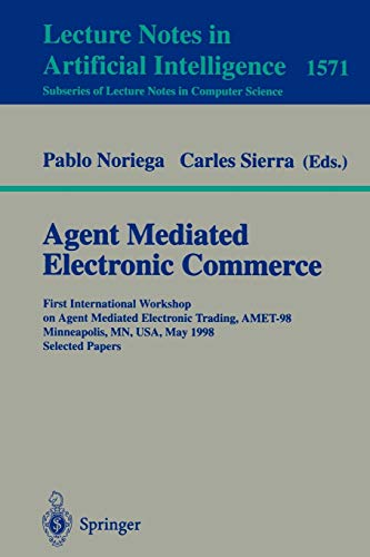 Agent Mediated Electronic Commerce: First International Workshop on Agent Mediated Electronic Trading, AMET'98, Minneapolis, MN, USA, May 10th, 1998 Selected Papers (Lecture Notes in Computer Science (1571))の詳細を見る