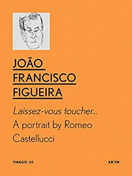 Laissez-vous toucher… A portrait by Romeo Castellucci (YMAGO AR Book 1) by [João Francisco Figueira]