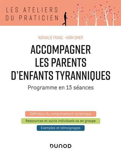 Accompagner les parents d'enfants tyranniques - Programme en 13 séances: Programme en 13 séances