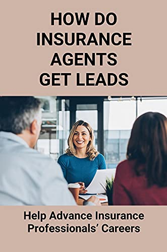 How Do Insurance Agents Get Leads: Help Advance Insurance ...