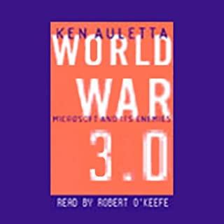 World War 3.0     Microsoft, the US Government, and the Battle for the New Economy              By:                                                                                                                                 Ken Auletta                               Narrated by:                                                                                                                                 Robert O'Keefe                      Length: 6 hrs and 1 min     57 ratings     Overall 3.5