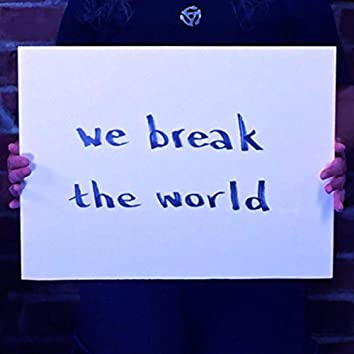 We Break the World