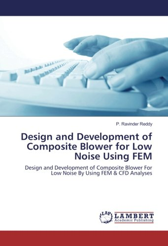 Design and Development of Composite Blower for Low Noise Using FEM: Design and Development of Composite Blower For Low Noise By Using FEM & CFD Analyses