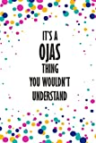 It's a Ojas Thing You Wouldn't Understand: Funny Lined Journal Notebook, College Ruled Lined Paper,Personalized Name gifts for girls, women & men : School gifts for kids , Gifts for OJAS Matte cover
