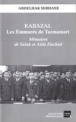 Kabazal - Les Emmurés de Tazmamart: Mémoires de Salah et Aïda Hachad (French Edition)