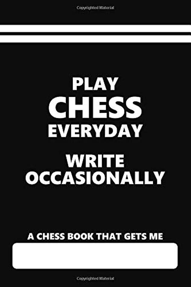 間接的囲まれた重要なA Chess Book that Gets Me, Play Chess Everyday Write Occasionally: Blank Lined Notebook for Chess players