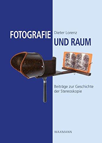 Fotografie und Raum: Beiträge zur Geschichte der Stereoskopie
