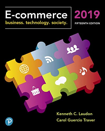 Compare Textbook Prices for E-Commerce 2019: Business, Technology and Society 15 Edition ISBN 9780134998459 by Laudon, Kenneth C.,Traver, Carol Guercio