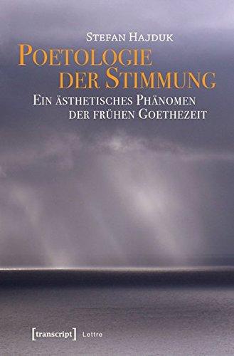 Poetologie der Stimmung: Ein ästhetisches Phänomen der frühen Goethezeit (Lettre)