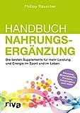 Handbuch Nahrungsergänzung: Die besten Supplements für mehr Leistung und Energie im Sport und im...