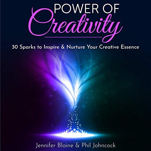 The Power of Creativity Audiobook By Phil Johncock,                                                                                        Jennifer Blaine cover art