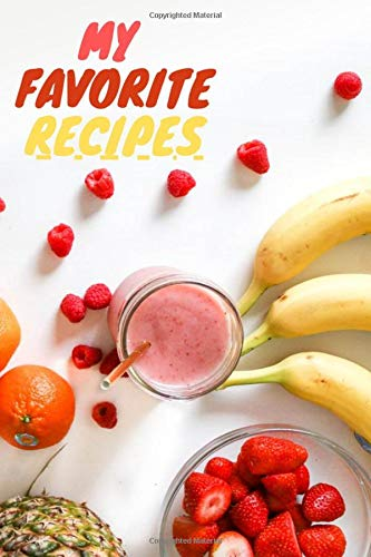 MY FAVORITE RECIPES NOTEBOOK: HEALTY FOOD NOTEBOOK
