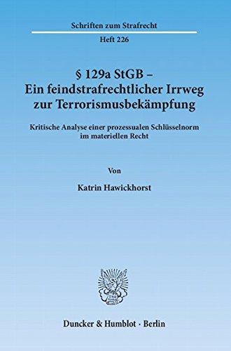 § 129a StGB - Ein feindstrafrechtlicher Irrweg zur Terrorismusbekämpfung.: Kritische Analyse einer prozessualen Schlüsselnorm im materiellen Recht. (Schriften zum Strafrecht)
