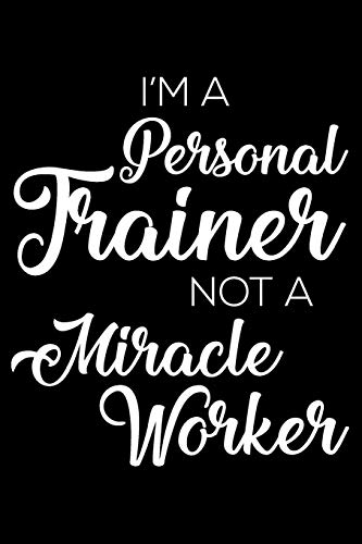 I'm A Personal Trainer Not A Miracle Worker: 6x9 Notebook, Ruled, Funny Writing Notebook, Journal For Work, Daily Diary, Planner, Organizer for Personal Trainer, Fitness