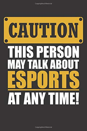 Caution This Person May Talk About Esports At Any Time: Small squared Notebook (6' X 9'), 120 Pages