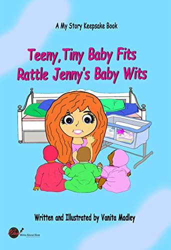 Teeny, Tiny Baby Fits Rattle Jenny's Baby Wits (My Story Keepsake (Debut) Book 1)