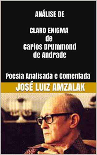 ANÁLISE DE CLARO ENIGMA de Carlos Drummond de Andrade: Poesia Analisada e Comentada