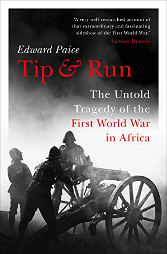 Tip and Run: The Untold Tragedy of the First World War in Africa (English Edition)