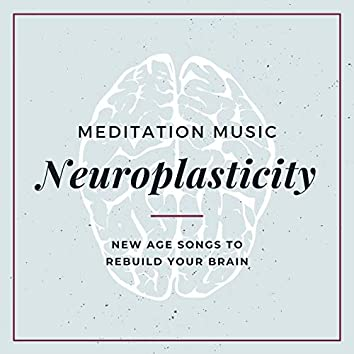 Neuroplasticity Meditation Music: New Age Songs to Rebuild Your Brain