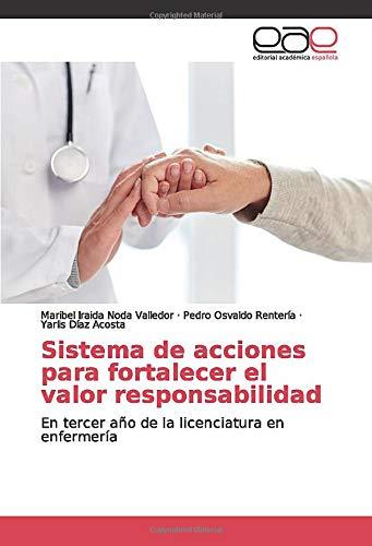 Sistema de acciones para fortalecer el valor responsabilidad: En tercer año de la licenciatura en enfermería