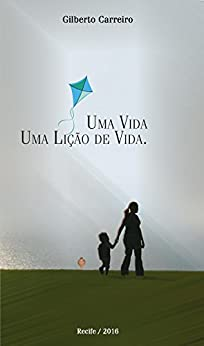 Uma vida: Uma lição de vida (Vida Paralela Livro 1) por [Gilberto Carreiro]