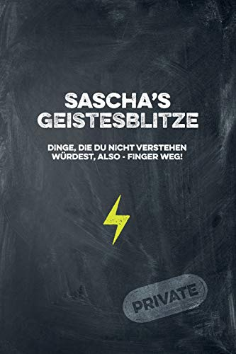 Sascha's Geistesblitze - Dinge, die du nicht verstehen würdest, also - Finger weg! Private: Cooles Notizbuch ca. A5 für alle Männer 108 Seiten mit Punkteraster
