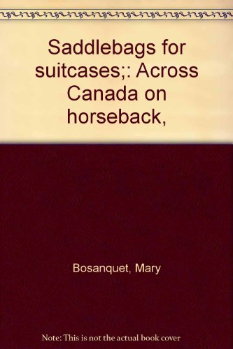 Saddlebags for suitcases;: Across Canada on horseback,